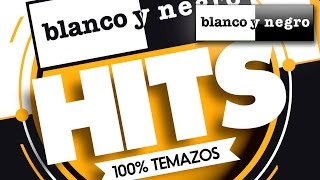 Blanco y Negro Hits - 100% Temazos (Official Medley)