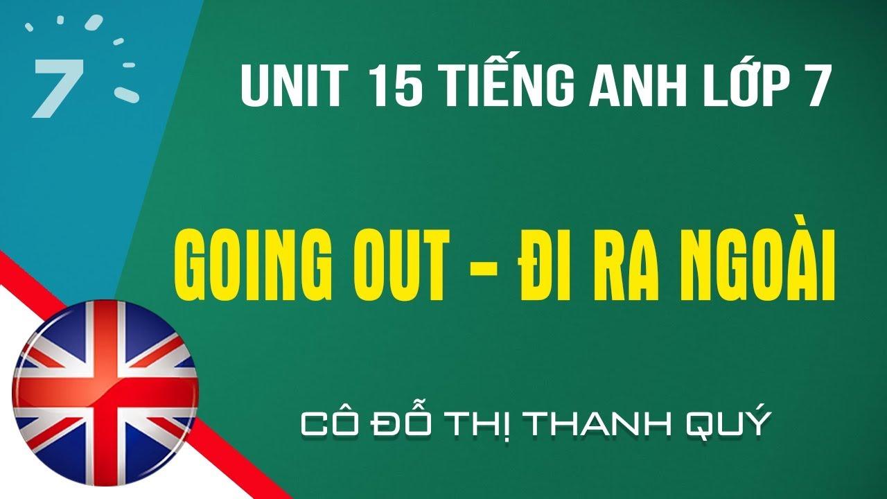 Unit 15 Tiếng Anh lớp 7 Going out – Đi ra ngoài |HỌC247