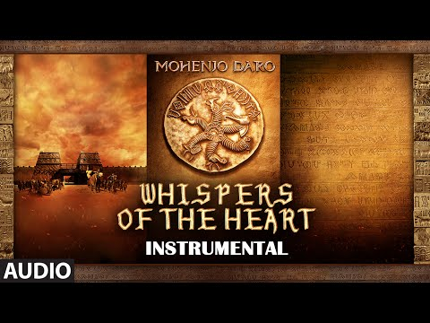 WHISPERS OF THE HEART Full Song | Mohenjo Daro | Hrithik Roshan, Pooja Hegde | A R Rahman Mp3