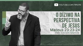 O Dízimo na Perspectiva de Jesus - Mateus 23:23-24   Rev. Ericson Martins