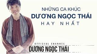 Tổng hợp những bài hát hay nhất của Dương Ngọc Thái
