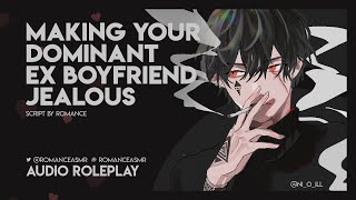 Making Your Dominant Ex Boyfriend Jealous [M4F] [Dom] [Intimate] [Argument]