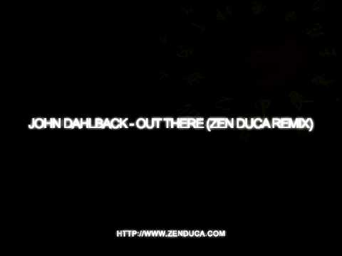 John Dahlback - Out There (Zen Duca Remix)