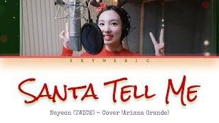 Nayeon - Santa Tell Me (Ariana Grande Cover) Color Coded Lyrics Video 가사 |ENG|HAN|ROM|