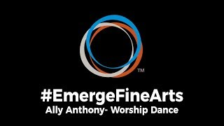#EmergeFineArts | Worship Dance Solo - Ally Anthony (2019 Sectional)