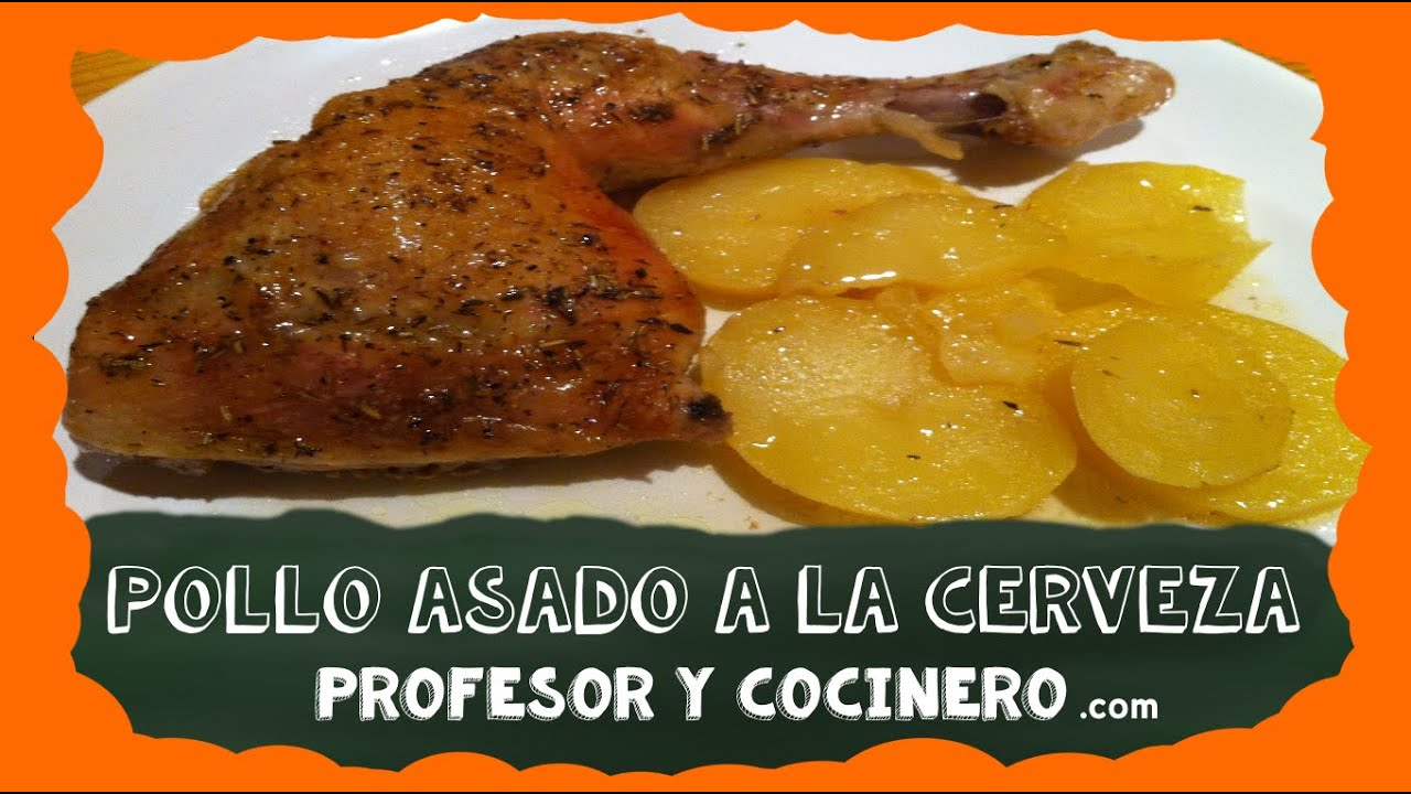 PROFESOR Y COCINERO 24 - Pollo asado a la cerveza - YouTube