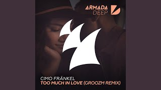 Too Much In Love (GROOZM Remix)