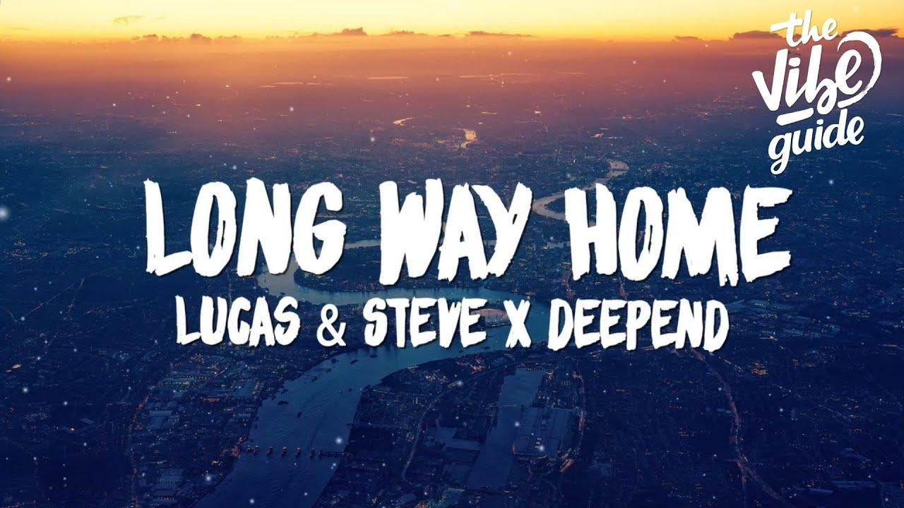 Lucas & Steve x Deepend - Long Way Home (Lyrics)