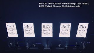 Da-iCE - LIVE DVD&Blu-ray「Da-iCE 5th Anniversary Tour -BET-」ダイジェスト