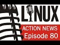 Linux Action News 80
