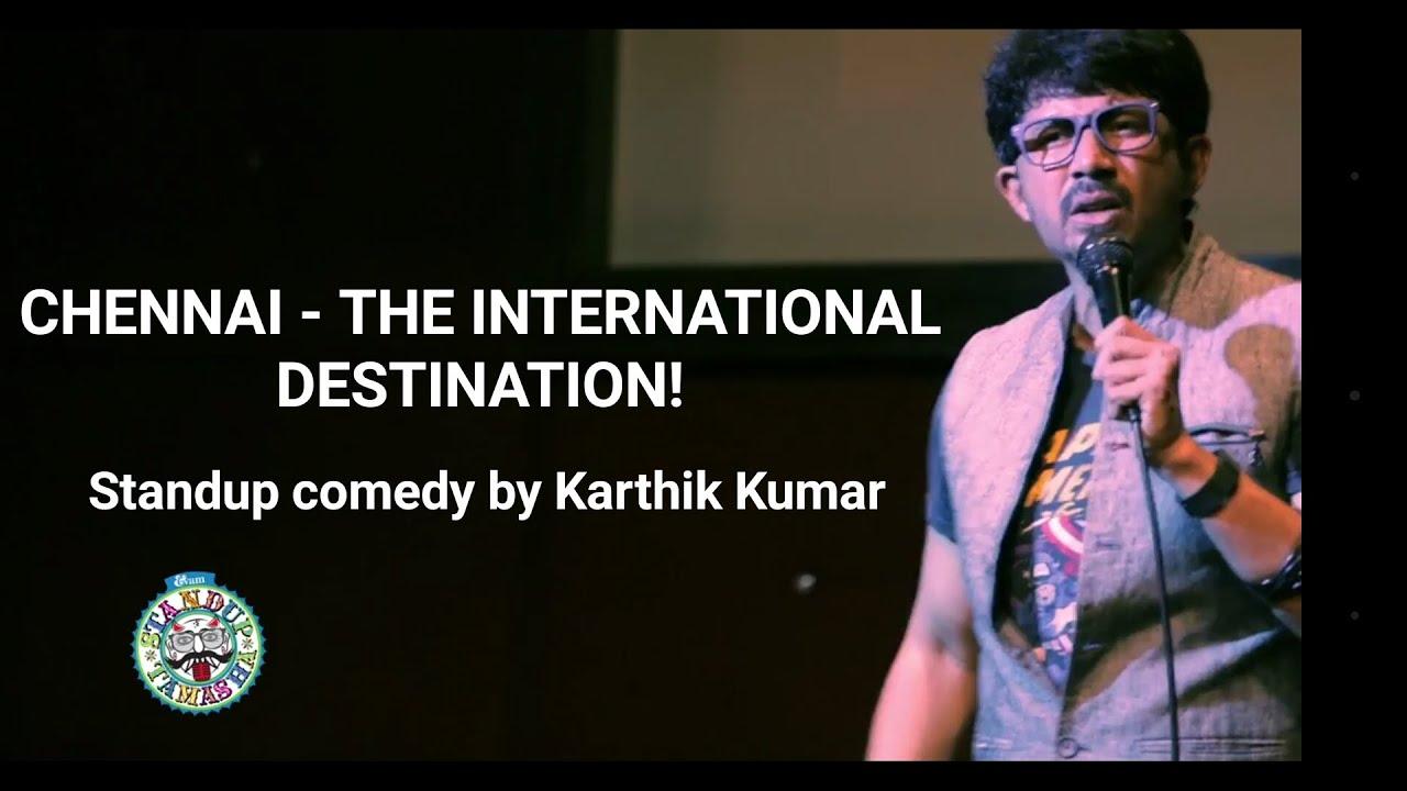 Chennai - the International Destination - standup comedy by Karthik Kumar