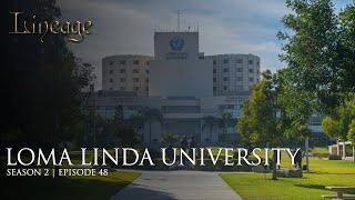 Loma Linda University | Episode 48 |  Lineage