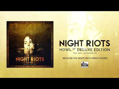 || NIGHT RIOTS || - Because The Night (Patti Smith Cover)