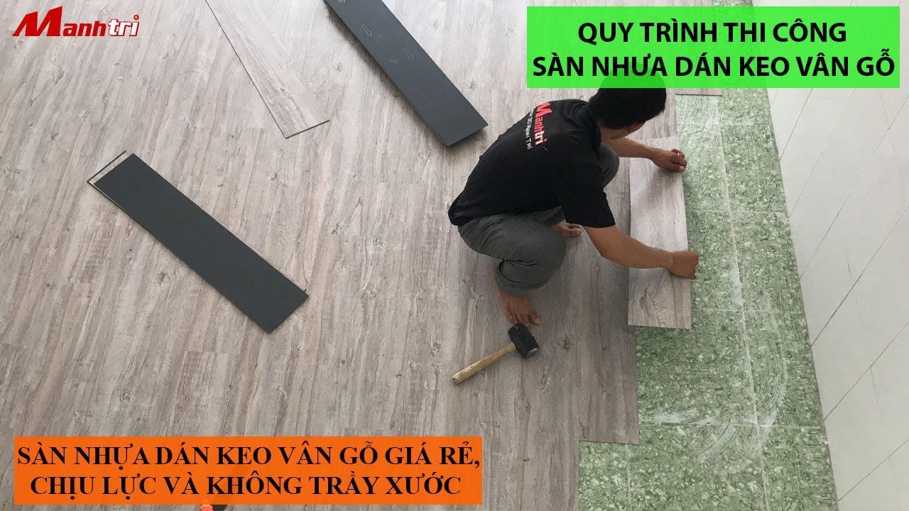 Qui trình thi công sàn nhựa dán keo giả gỗ dày 3mm đúng kỹ thuật và nhanh chóng | Mạnh Trí