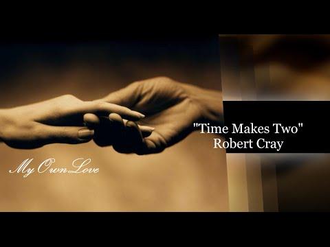 Time Makes Two ~ ROBERT CRAY ( Lyrics)