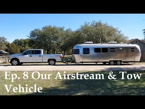 Ep. 8 Our Airstream And Tow Vehicle