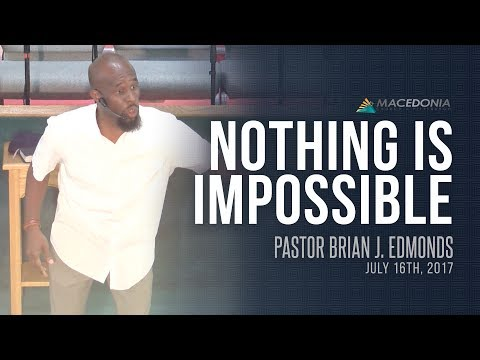 Nothing Is Impossible (July 16th, 2017) - Pastor Brian J. Edmonds