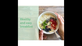 Healthy breakfast on your table. Very easy. Very delicious.