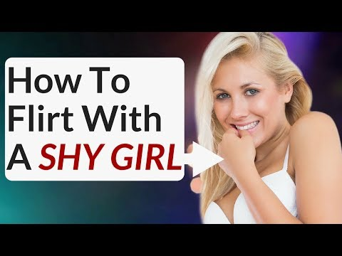 How to flirt with a SHY GIRL & get her to open up