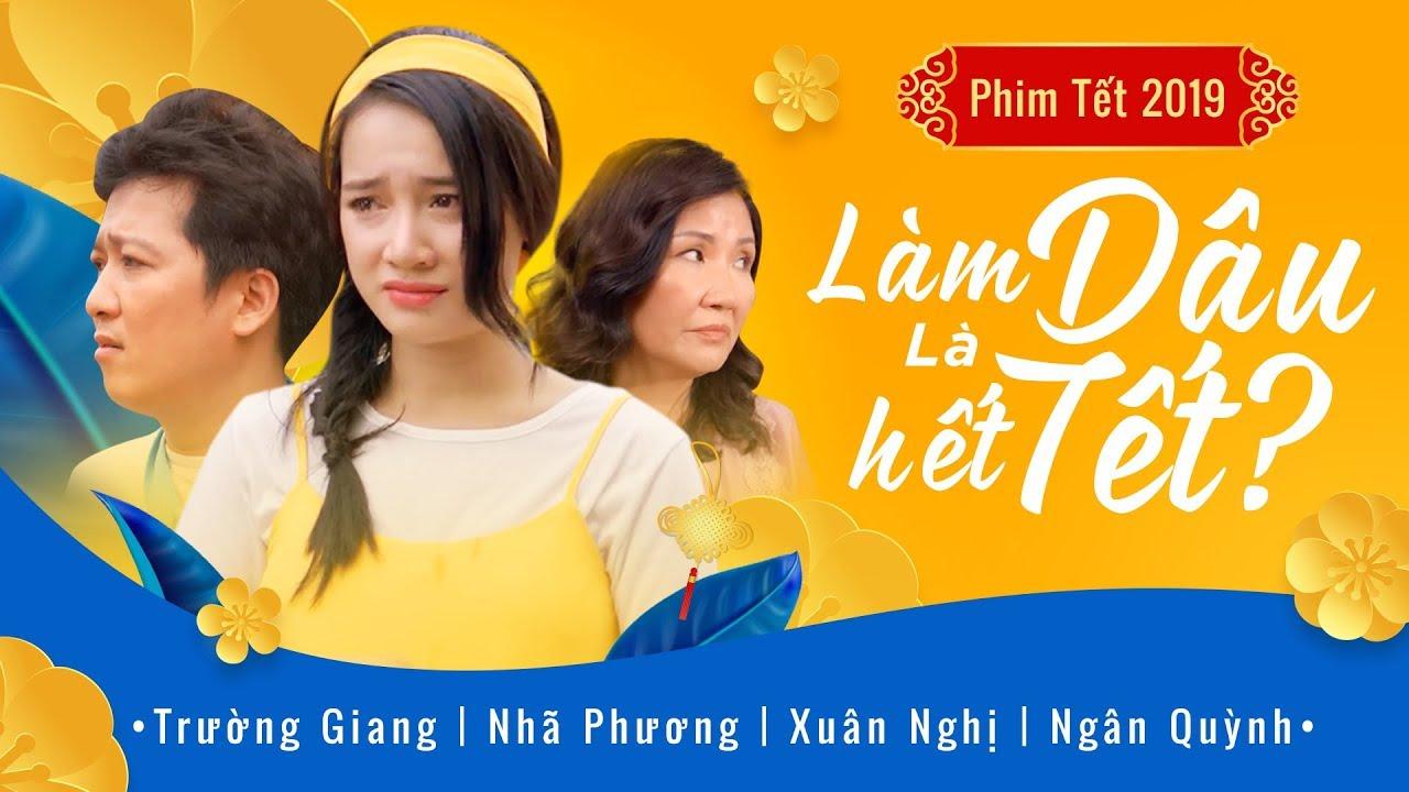 Phim Hài Tết 2019 Làm Dâu Là Hết Tết? | Trường Giang – Nhã Phương – Xuân Nghị | OFFICIAL 4K