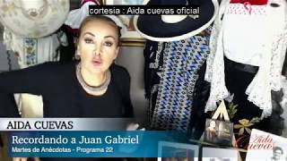 Aida Cuevas - Martes de Anécdotas Prog. 22 - Recordando a Juan Gabriel .alma joven 1 ,2  y 3.