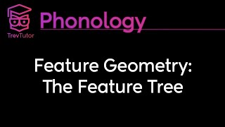 [Phonology] Feature Geometry: The Feature Tree
