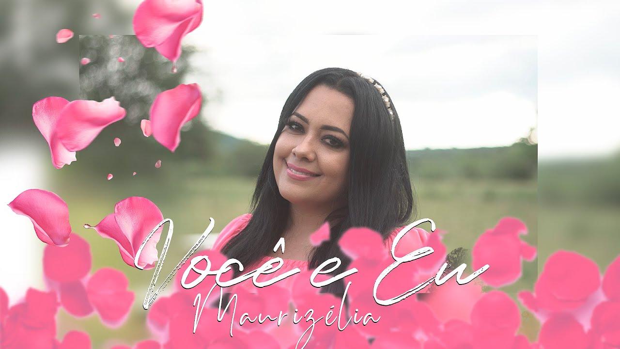 Maurizélia   Você e Eu [Clipe Oficial]