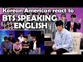 BTS SPEAKING ENGLISH KOREAN AMERICAN REACTION