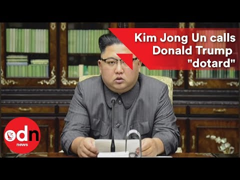 "Kim Jong-un calls Donald Trump ""mentally deranged US dotard."""