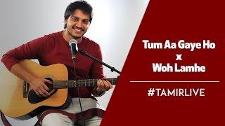 Tum Aa Gaye Ho x Woh Lamhe   Aandhi   Jal (The Band)   Mashup by Tamir Khan   #TamirLive