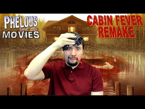 Cabin Fever Remake - Phelous