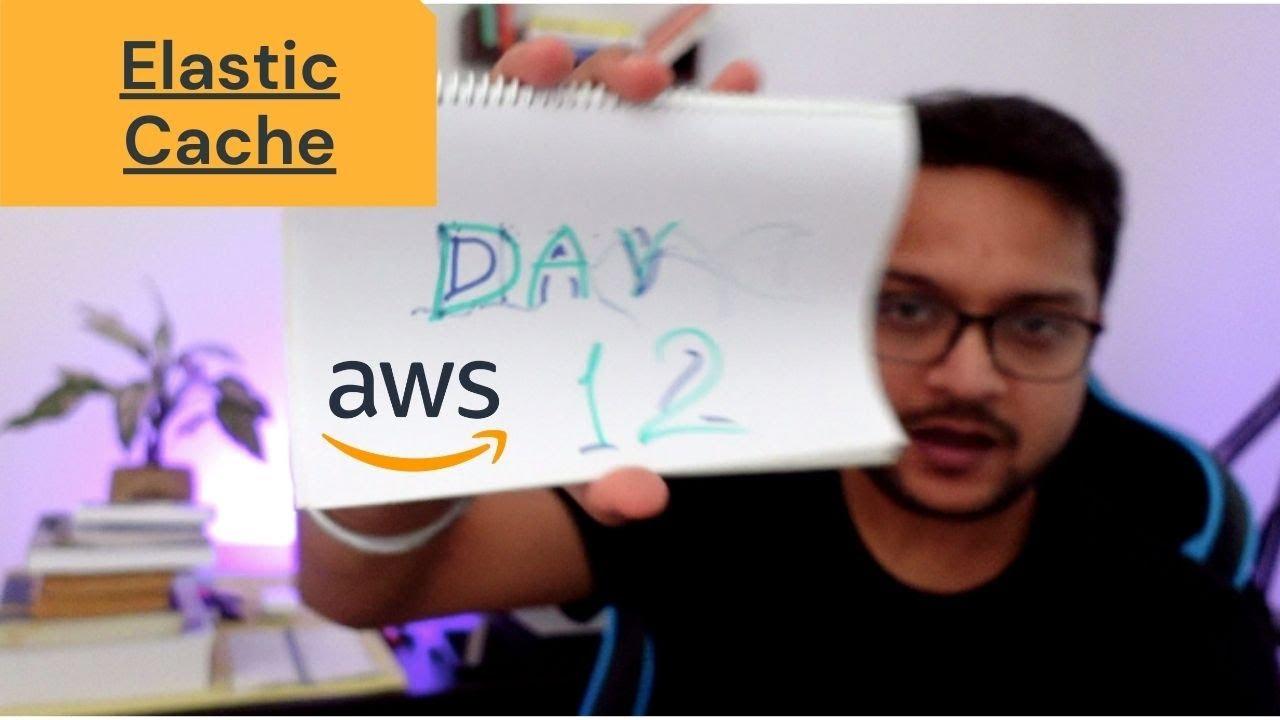 DAY 12 - 100 Days Of AWS | ElasticCache