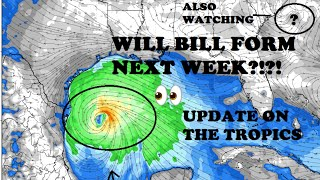 Watching for the potential for Bill to form next week in the Gulf. Tropical storm? Hurricane?