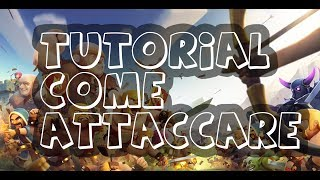 CLASH OF CLANS : COME ATTACCARE (TUTORIAL)