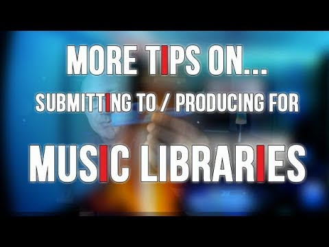 More Tips on submitting to and producing for Music Libraries