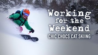 Working For The Weekend S3|E4 - Chic Chocs Cat Skiing