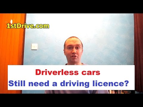 Driverless cars - do you still need a driving licence?
