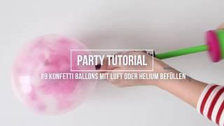 9 PARTYTUTORIAL Konfetti Ballons richtig mit Luft und Helium befüllen