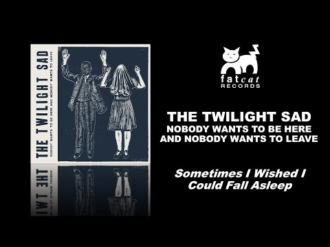 The Twilight Sad - Sometimes I Wished I Could Fall Asleep [Nobody Wants To Be Here...]