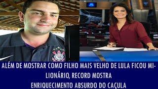Além de mostrar como filho mais velho de Lula ficou milionário, JR mostra enriquecimento absurdo..