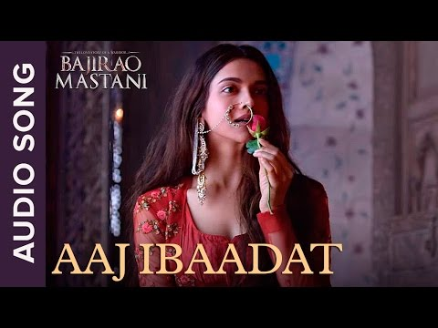 Aaj Ibaadat | Full Audio Song | Bajirao Mastani | Ranveer Singh & Deepika Padukone