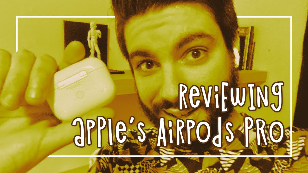 reviewing apple's airpods pro