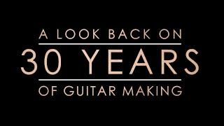 Then & Now: A Look Back on 30 Years of Guitar Making