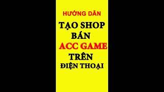 Hướng Dẫn Tạo Shop Bán acc Game Liên Quân Trên Điện Thoại 50k