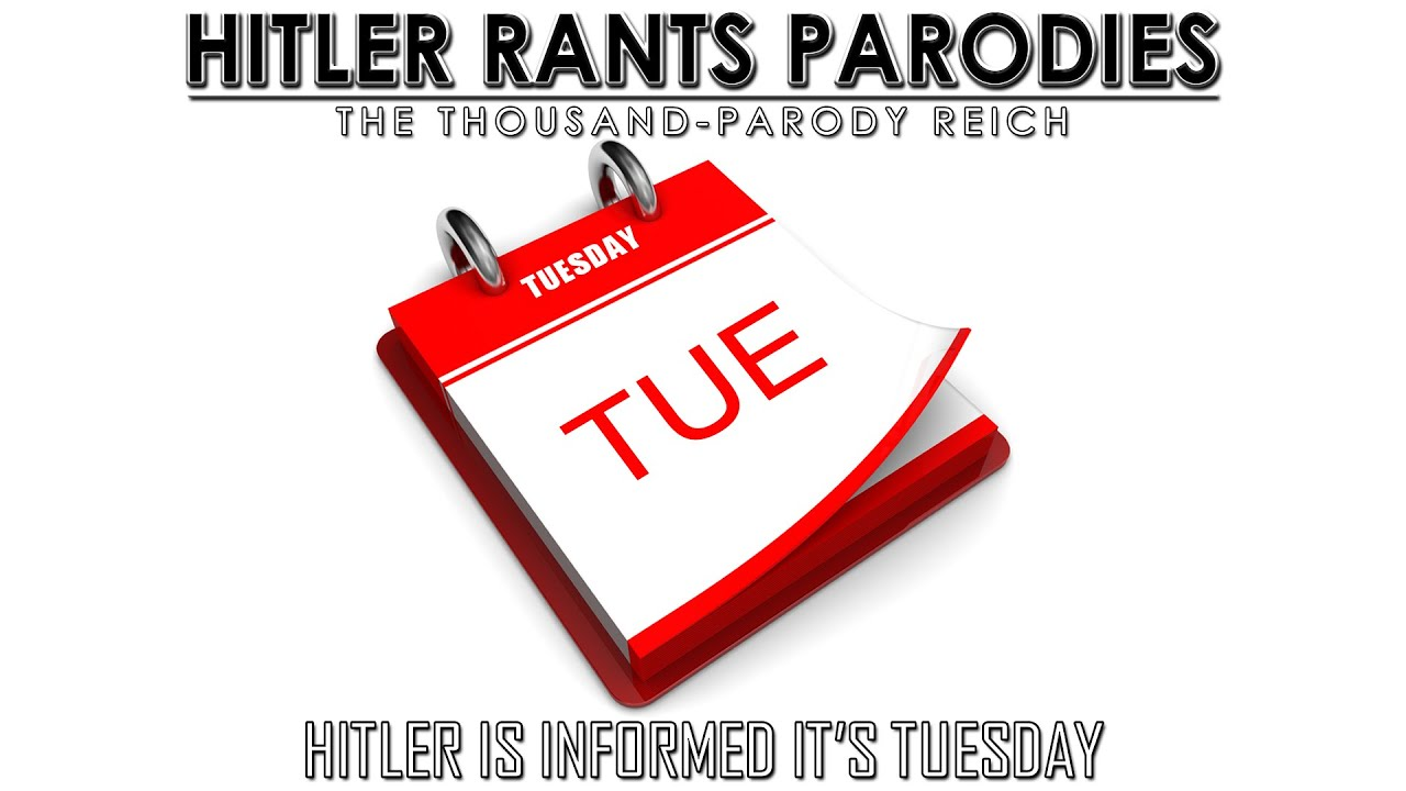 Hitler is informed it's Tuesday