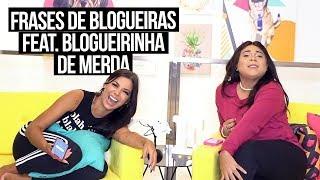 FRASES DE BLOGUEIRAS ft. BLOGUERINHA DE MERDA