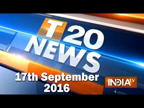 T 20 News | 17th September, 2016 ( Part 1 ) - India TV
