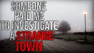 """Someone Paid me to Investigate a Strange Town"" Creepypasta"