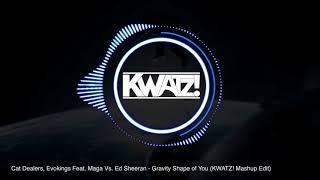 Скачать Cat Dealers Evokings Feat Maga Vs Ed Sheeran Gravity Shape Of You KWATZ Mashup Edit