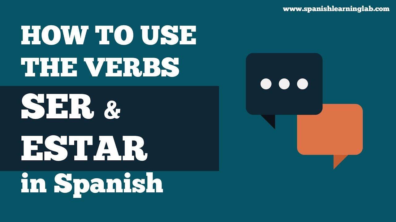 How To Conjugate And Use The Verbs Ser And Estar In Spanish Youtube